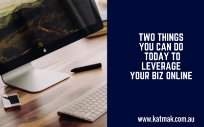 Two things you can do today to leverage your biz online